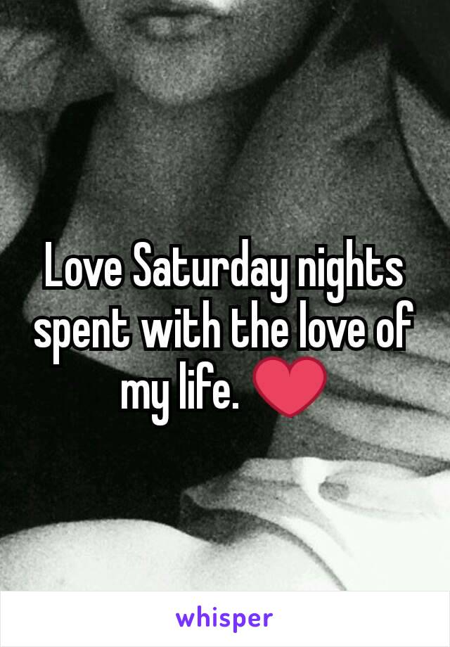 Love Saturday nights spent with the love of my life. ❤