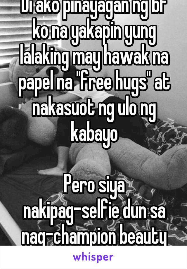 """Di ako pinayagan ng bf ko na yakapin yung lalaking may hawak na papel na """"free hugs"""" at nakasuot ng ulo ng kabayo  Pero siya nakipag-selfie dun sa nag-champion beauty contest. Kilig pa si ate"""