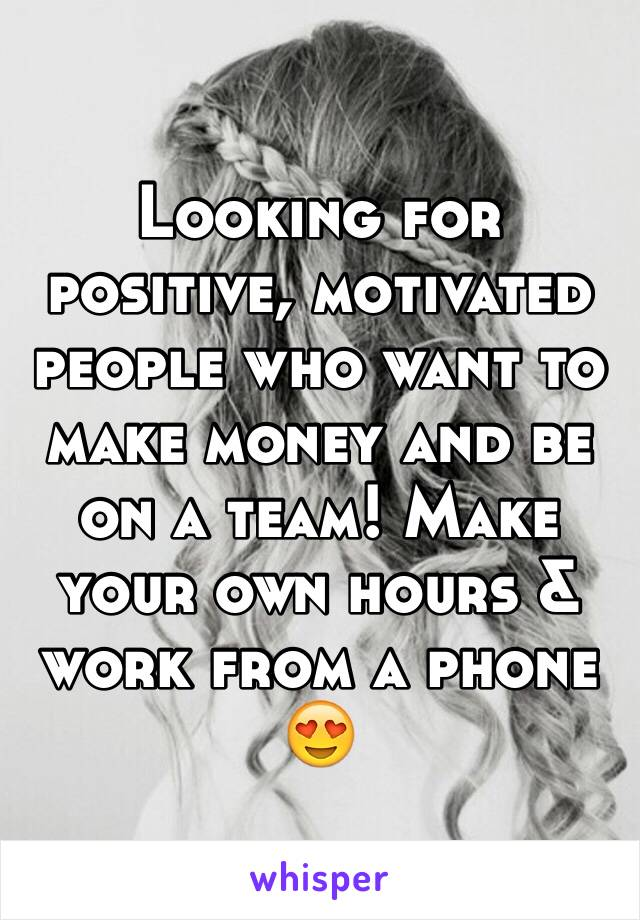 Looking for positive, motivated people who want to make money and be on a team! Make your own hours & work from a phone 😍