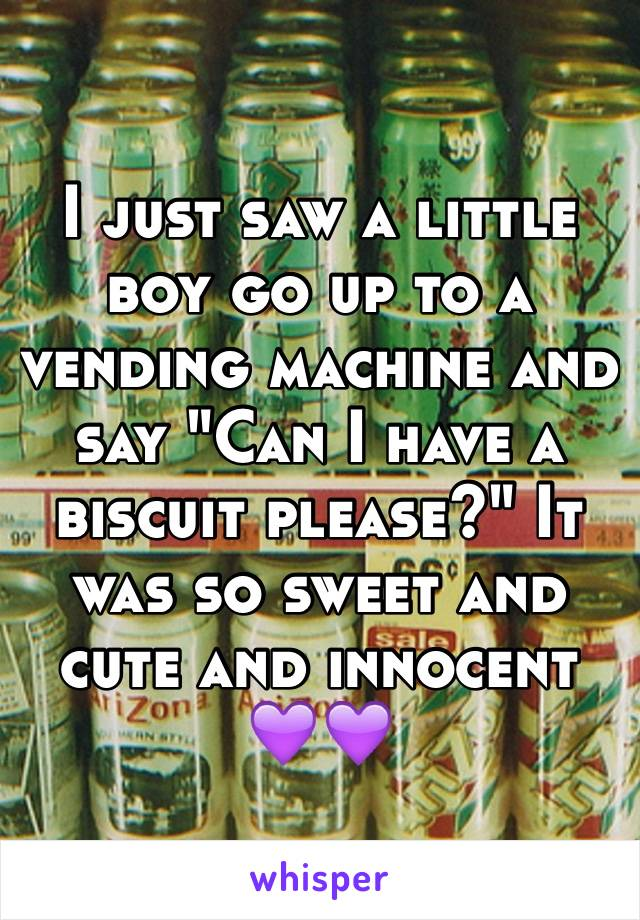 """I just saw a little boy go up to a vending machine and say """"Can I have a biscuit please?"""" It was so sweet and cute and innocent 💜💜"""