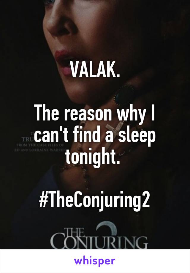 VALAK.  The reason why I can't find a sleep tonight.   #TheConjuring2