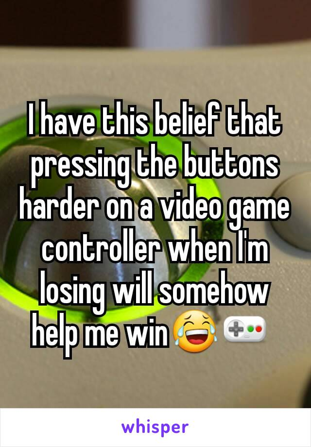 I have this belief that pressing the buttons harder on a video game controller when I'm losing will somehow help me win😂🎮