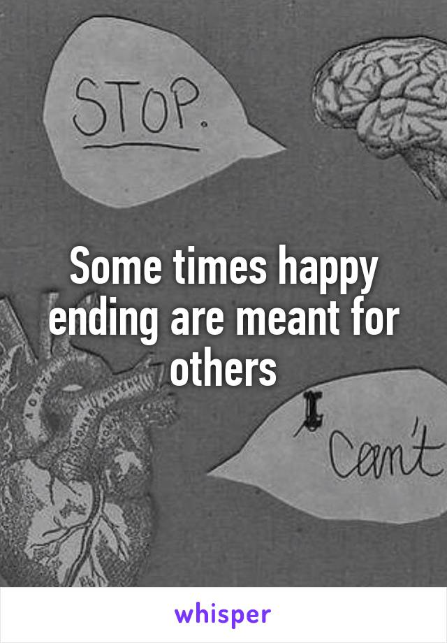 Some times happy ending are meant for others