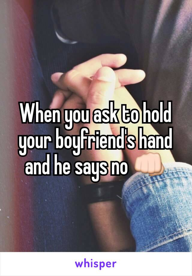 When you ask to hold your boyfriend's hand and he says no 👊