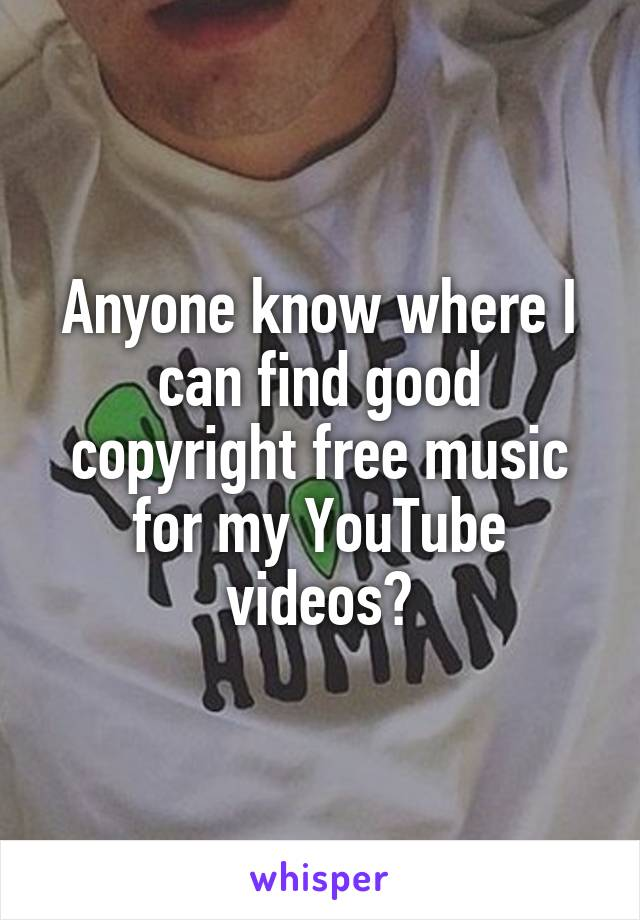 Anyone know where I can find good copyright free music for my YouTube videos?