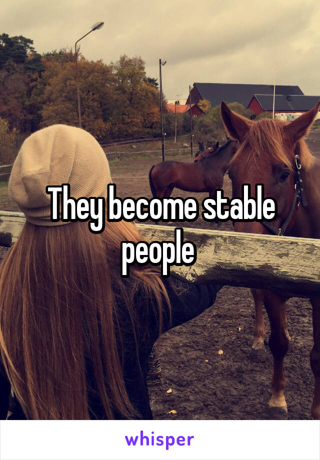 They become stable people