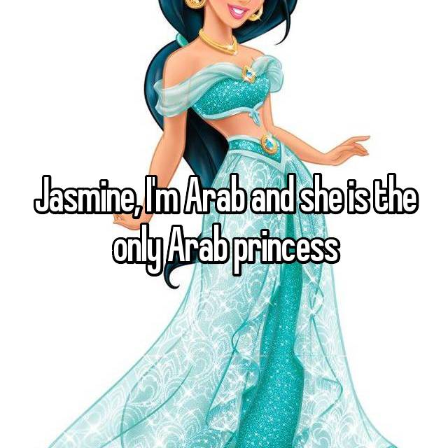 Jasmine, I'm Arab and she is the only Arab princess