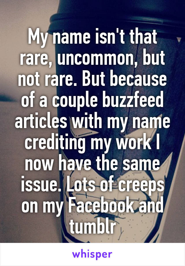 my name isn t that rare uncommon but not rare but because of a