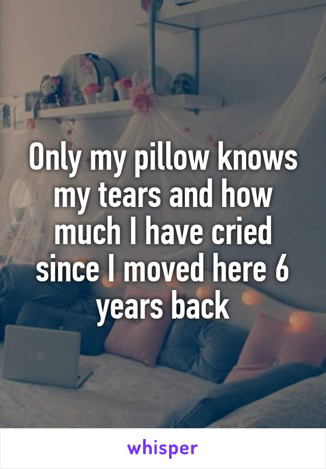 Only My Pillow Knows My Tears And How Much I Have Cried Since I