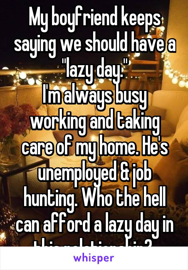 My boyfriend is unemployed and lazy