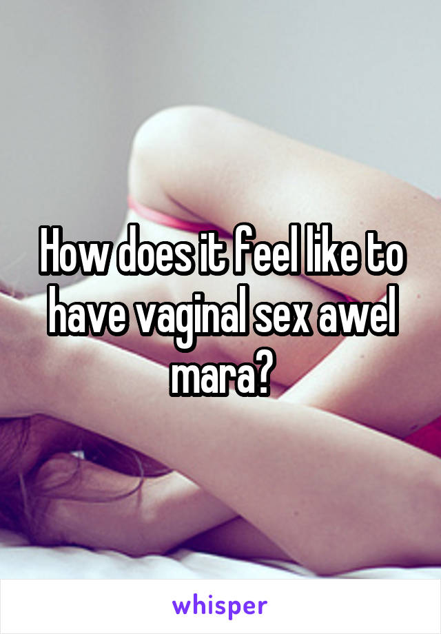 What does it feel like to have a vagina