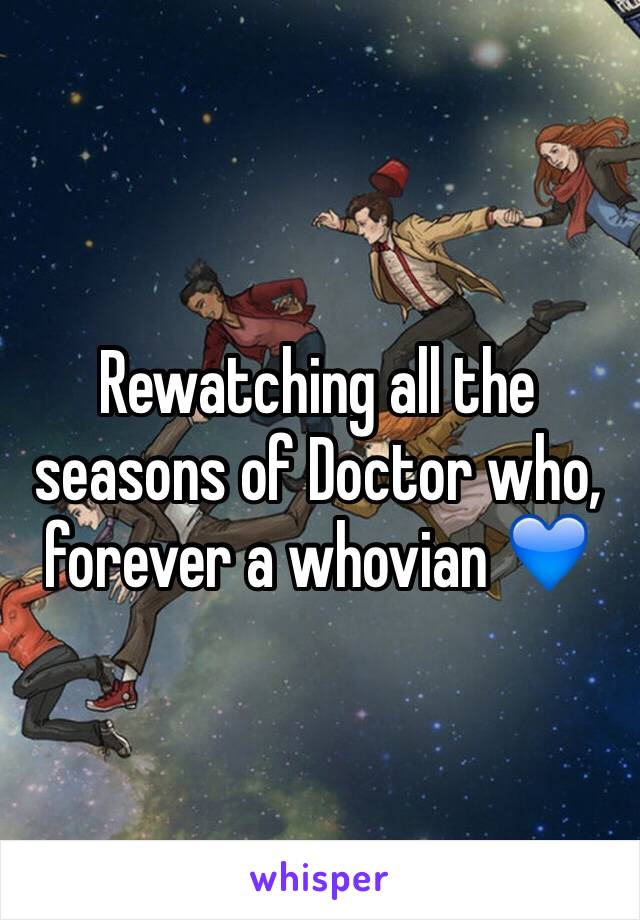 Rewatching all the seasons of Doctor who, forever a whovian 💙