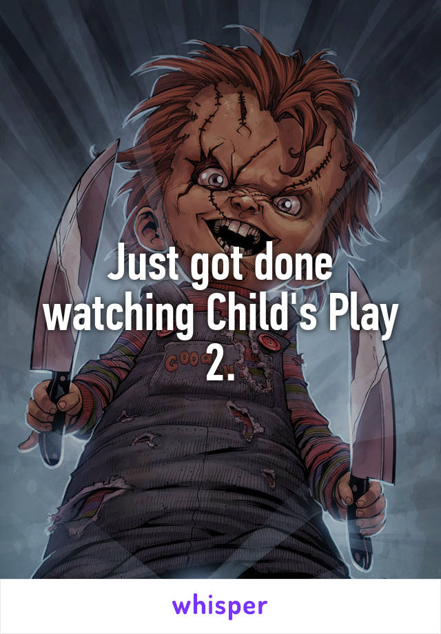 Just got done watching Child's Play 2.