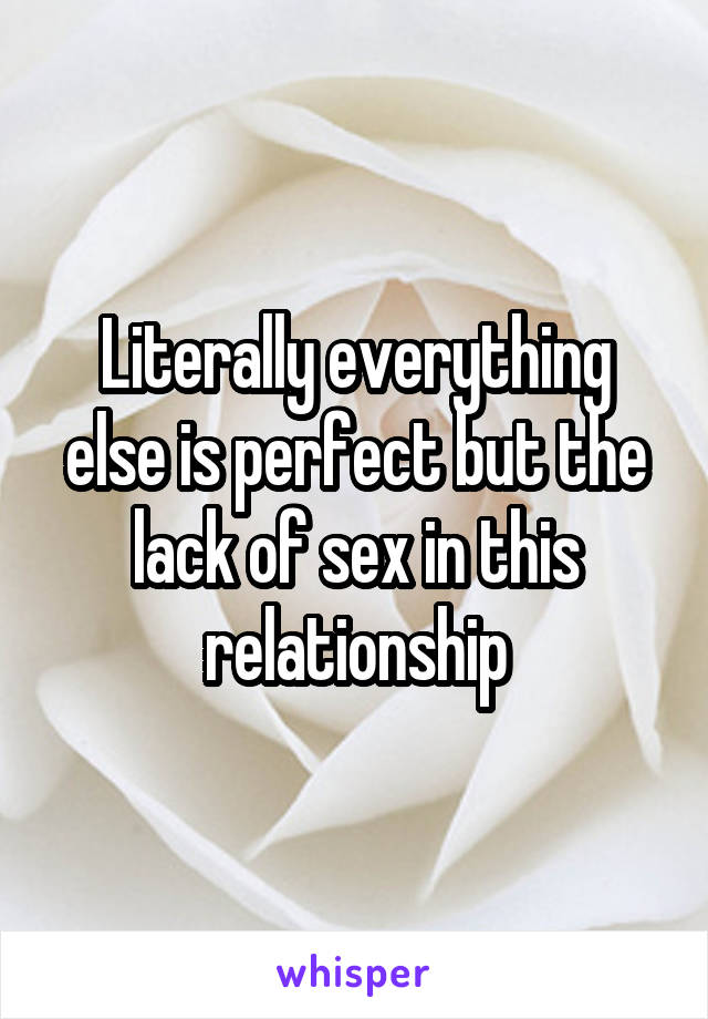 Literally everything else is perfect but the lack of sex in this  relationship