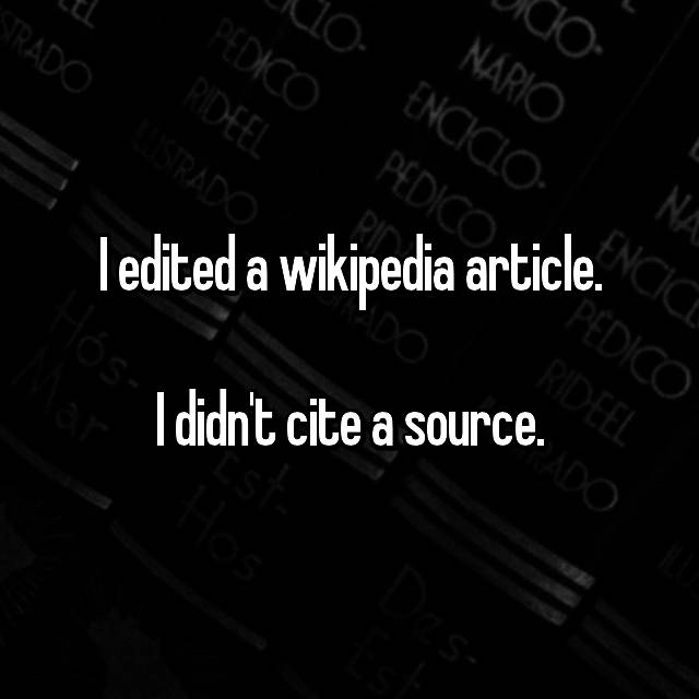 I edited a wikipedia article.  I didn't cite a source.
