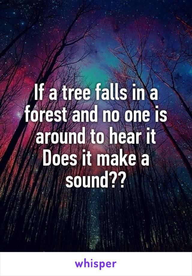 if a tree falls does it make a sound
