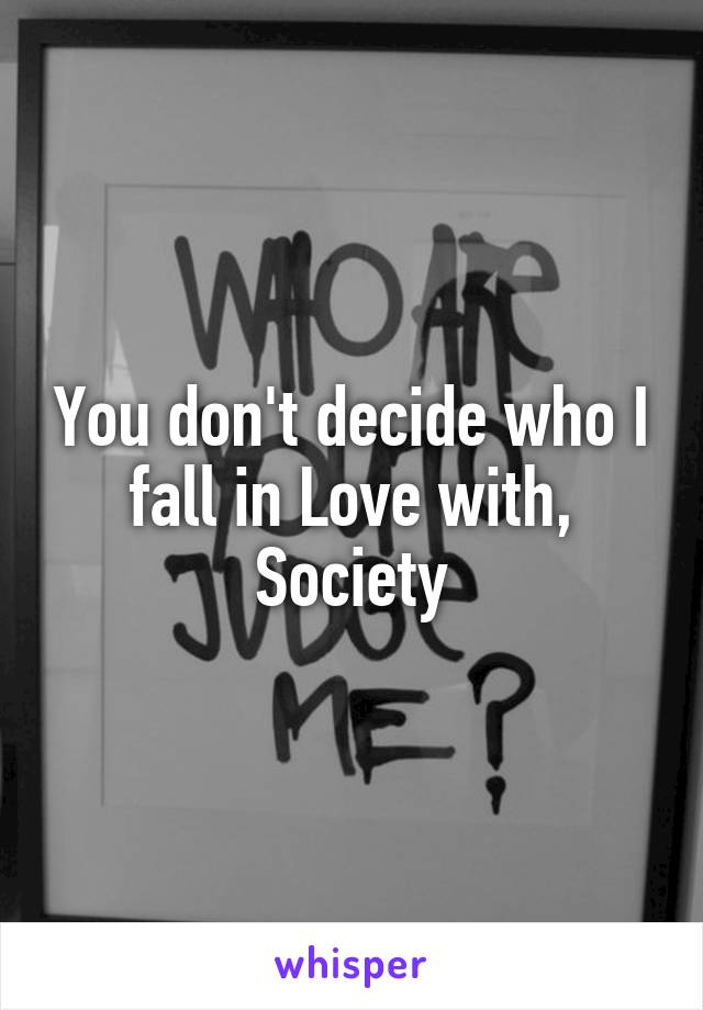 You don't decide who I fall in Love with, Society