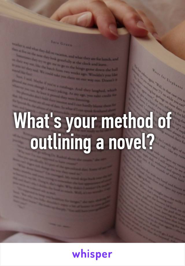 What's your method of outlining a novel?