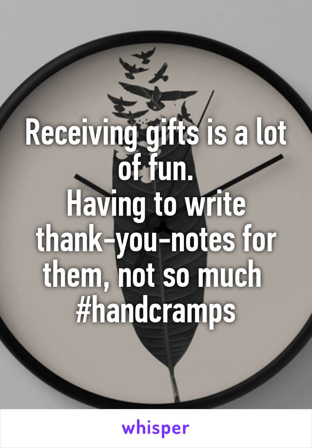 Receiving gifts is a lot of fun. Having to write thank-you-notes for them, not so much  #handcramps