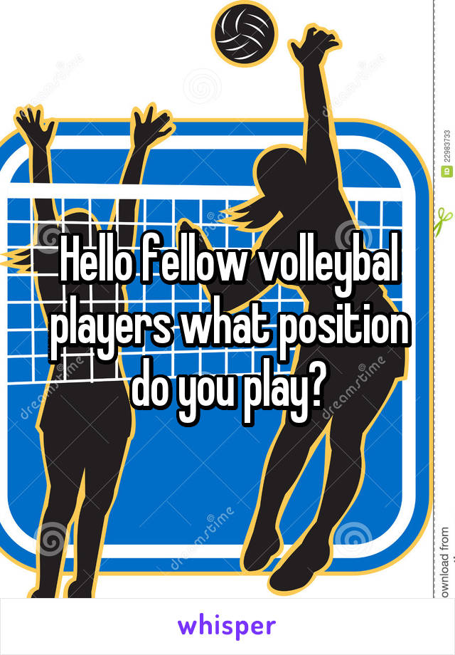 Hello fellow volleybal players what position do you play?