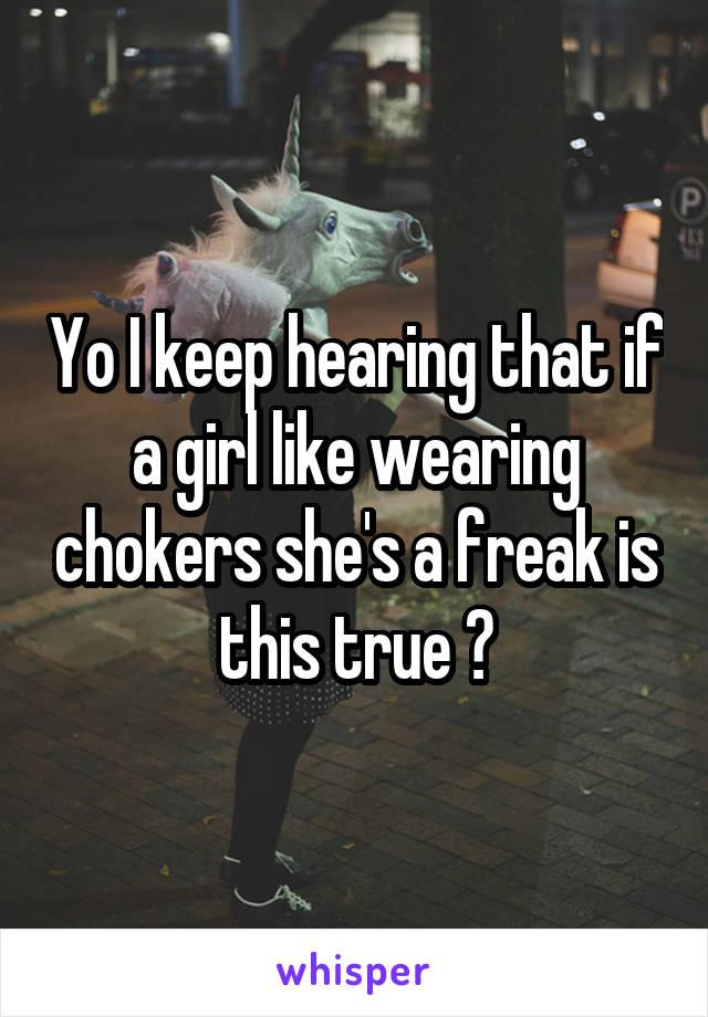 Yo I keep hearing that if a girl like wearing chokers she's a freak is this true ?