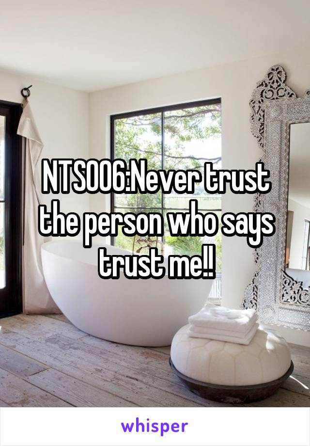 NTS006:Never trust the person who says trust me!!