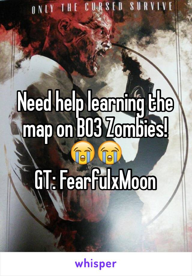 Need help learning the map on BO3 Zombies!  😭😭 GT: FearfulxMoon
