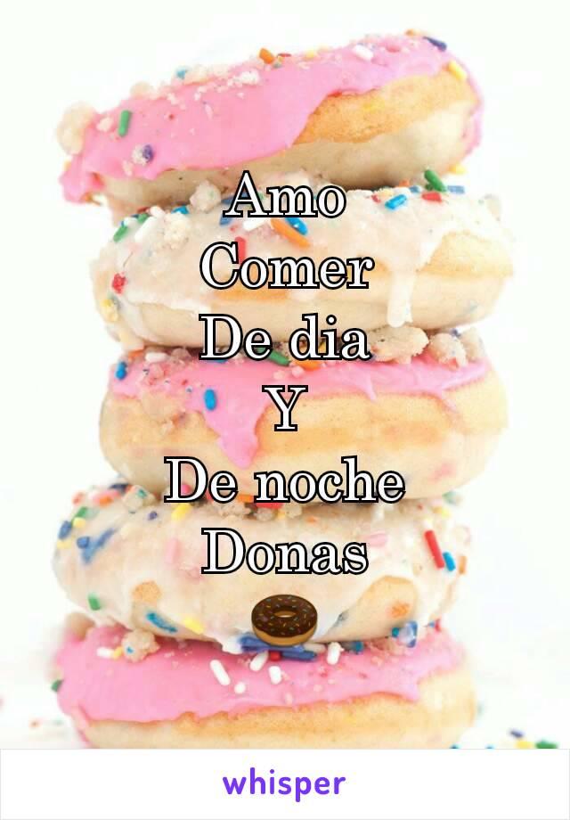 Amo Comer De dia Y De noche Donas 🍩