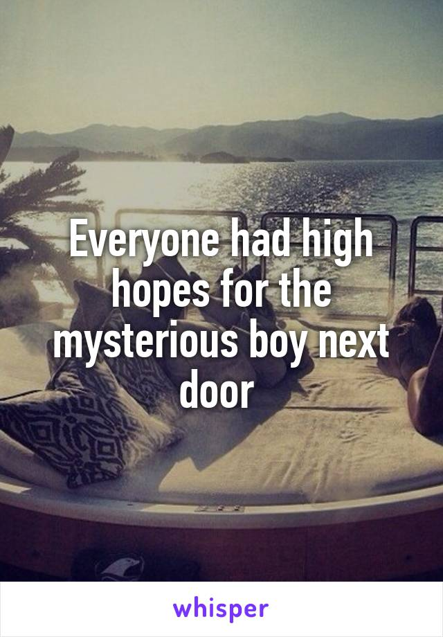 Everyone had high hopes for the mysterious boy next door