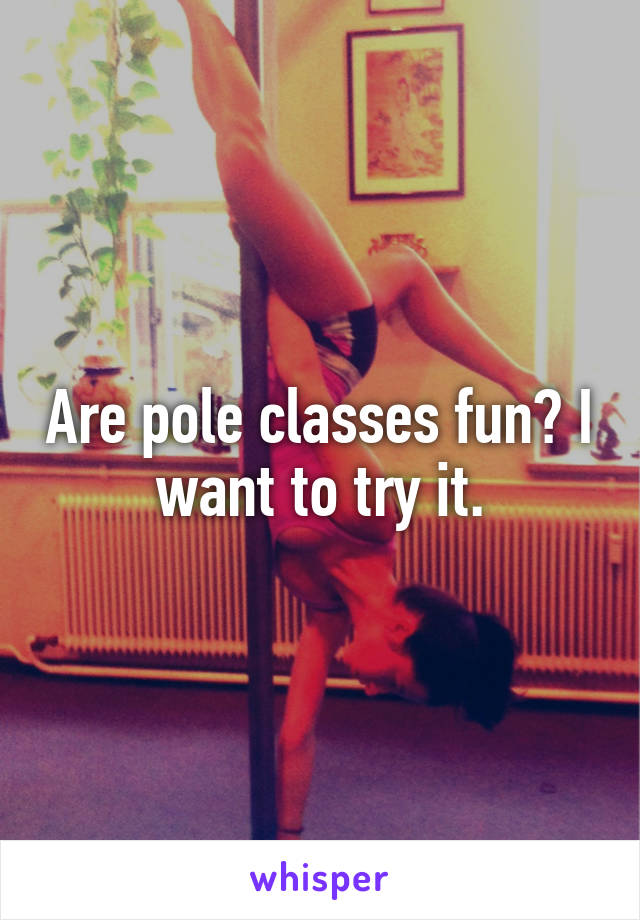 Are pole classes fun? I want to try it.