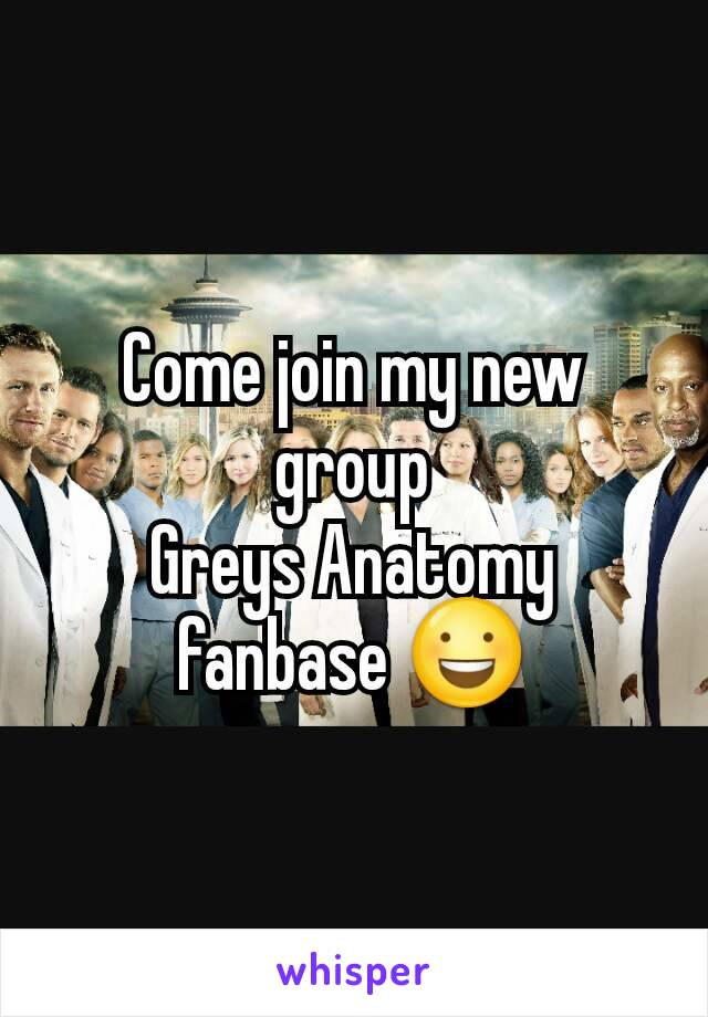 Come join my new group Greys Anatomy fanbase 😃