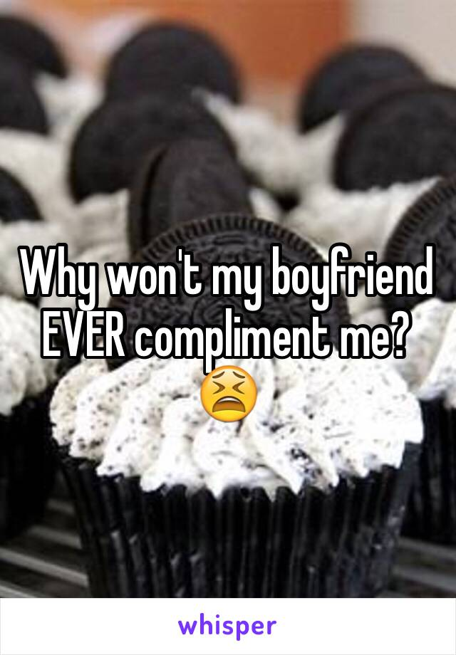 Why won't my boyfriend EVER compliment me? 😫