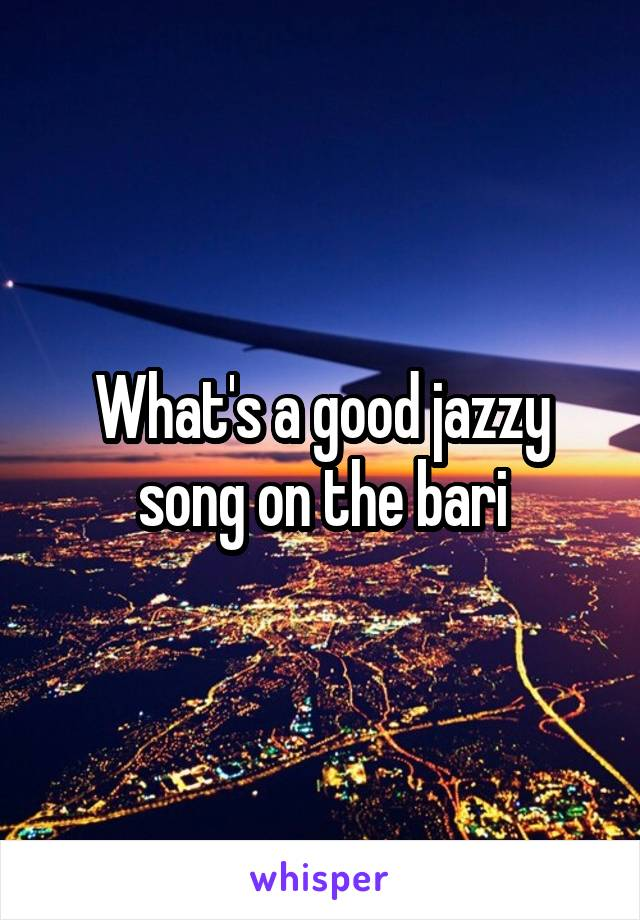 What's a good jazzy song on the bari