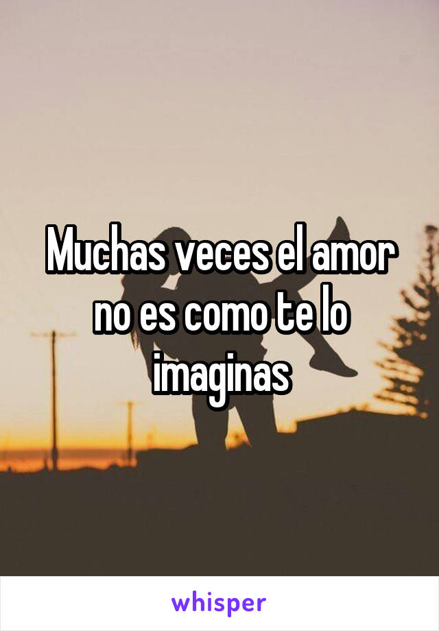 Muchas veces el amor no es como te lo imaginas