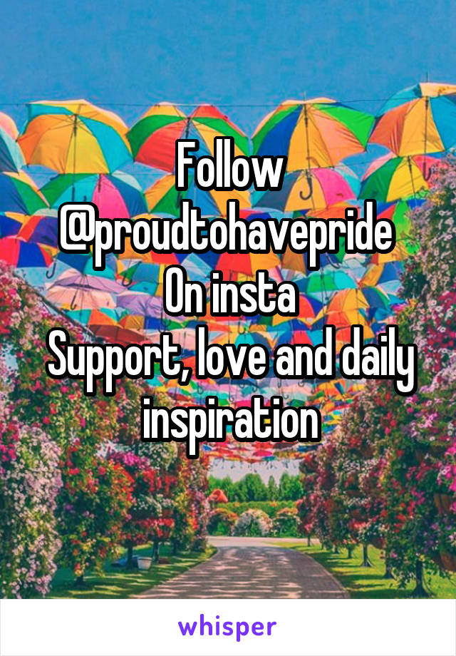 Follow @proudtohavepride  On insta Support, love and daily inspiration