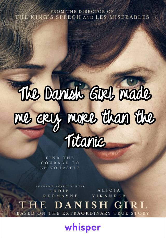 The Danish Girl made me cry more than the Titanic