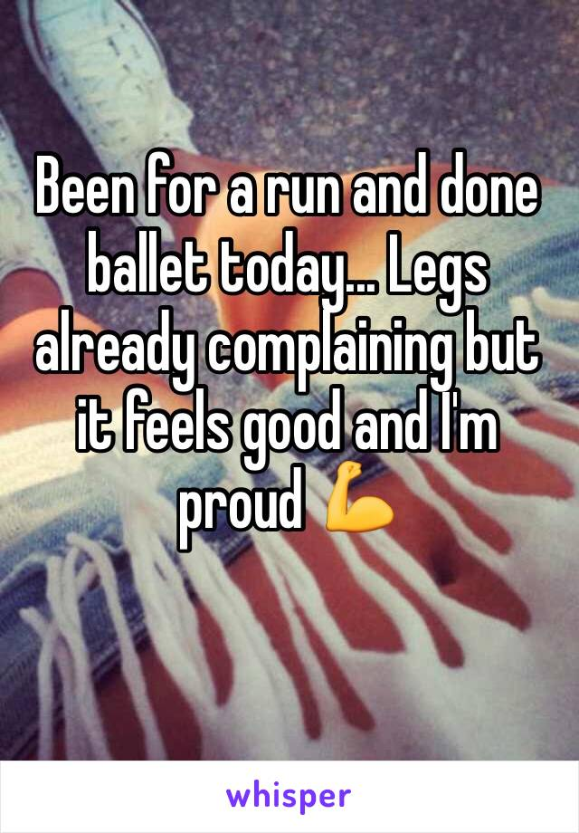 Been for a run and done ballet today... Legs already complaining but it feels good and I'm proud 💪