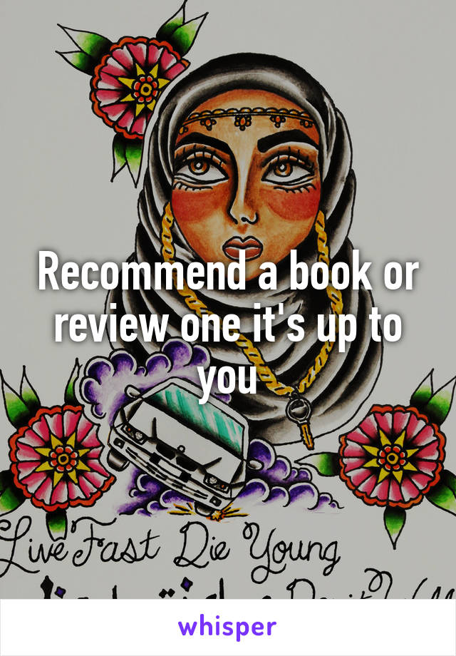 Recommend a book or review one it's up to you