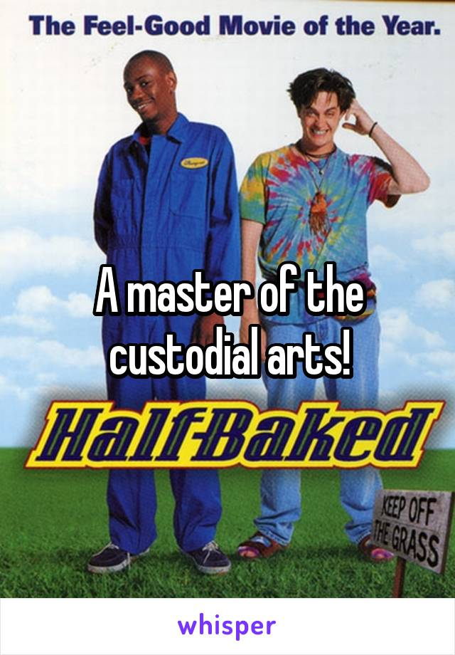 a master of the custodial arts