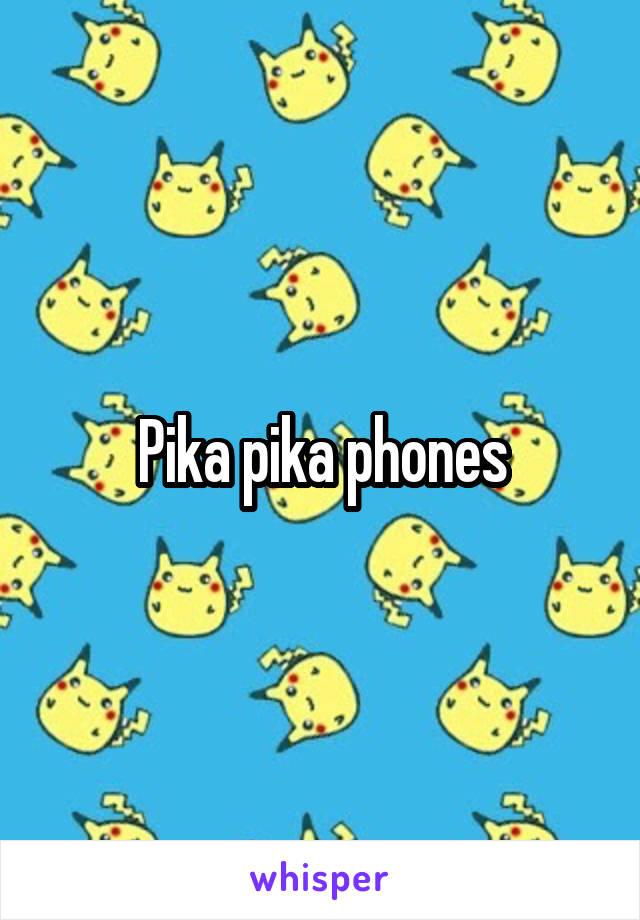 Pika pika phones