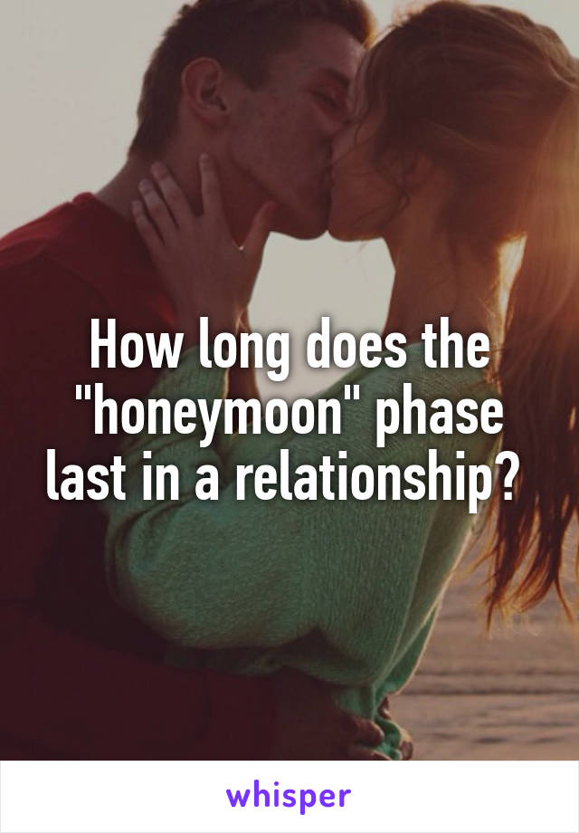 How long does the honeymoon phase last in dating