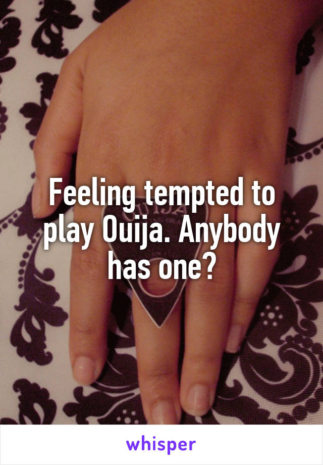 Feeling tempted to play Ouija. Anybody has one?