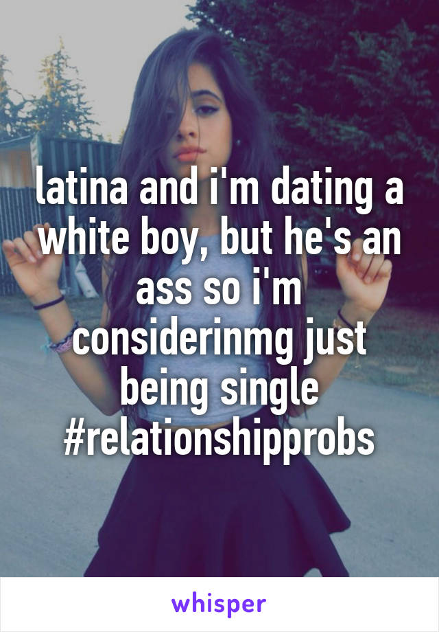 Im dating a white boy