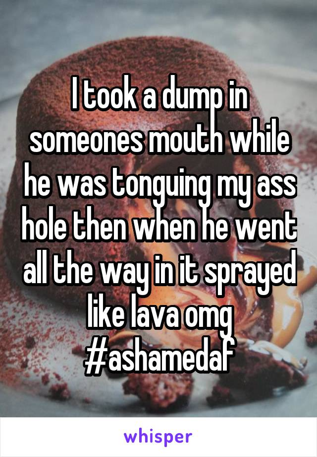 I took a dump in someones mouth while he was tonguing my ass hole then when  ...