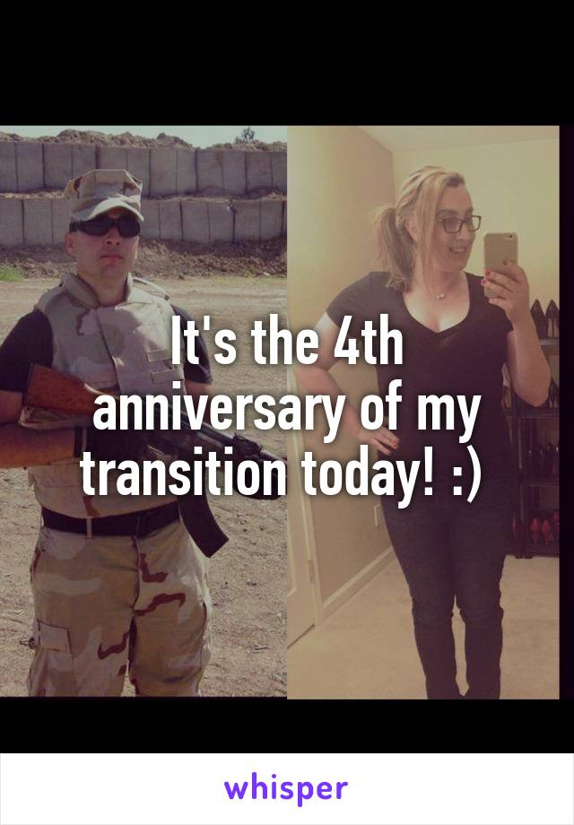 It's the 4th anniversary of my transition today! :)