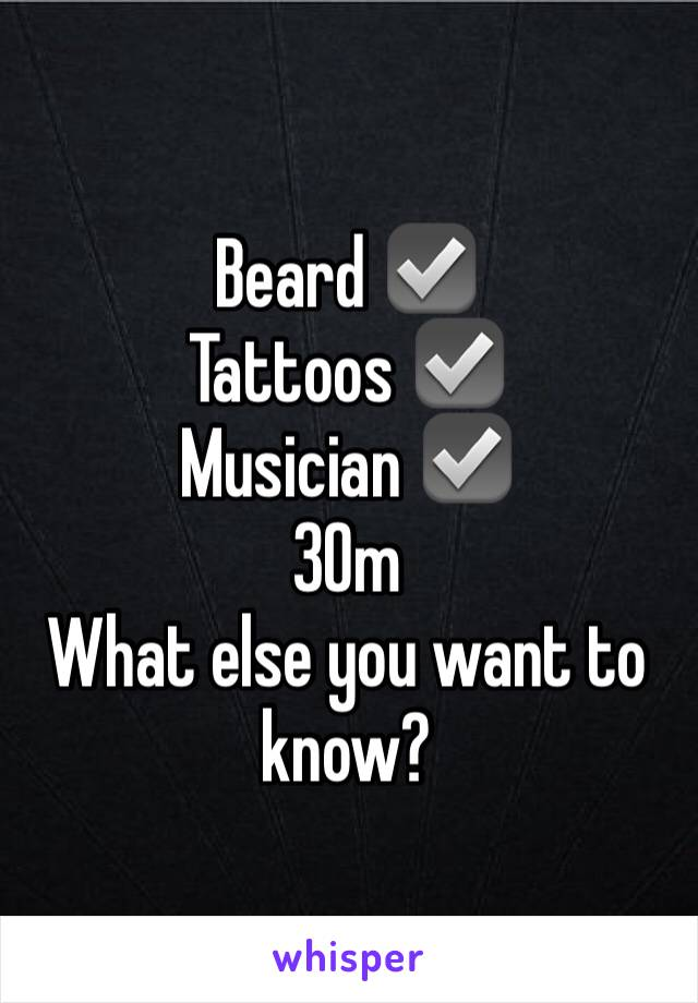 Beard ☑️ Tattoos ☑️ Musician ☑️ 30m What else you want to know?