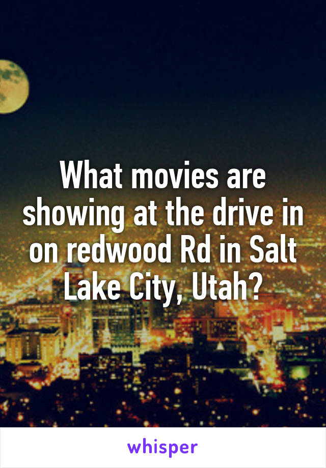 What movies are showing at the drive in on redwood Rd in Salt Lake City, Utah?