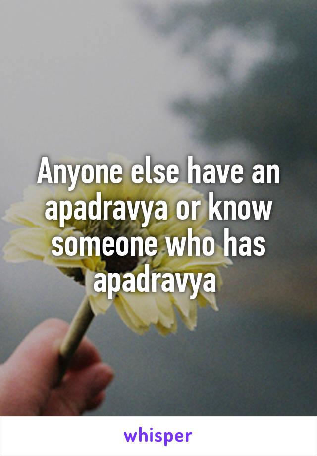 Anyone else have an apadravya or know someone who has apadravya