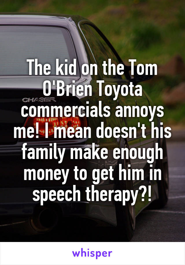 The Kid On The Tom Ou0027Brien Toyota Commercials Annoys Me!