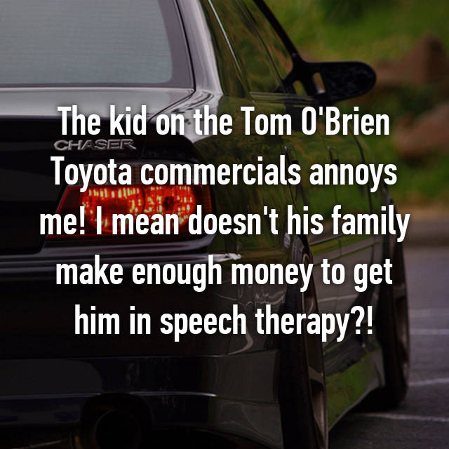 The Kid On The Tom Ou0027Brien Toyota Commercials Annoys Me! I Mean Doesnu0027t His  Family Make Enough Money To Get Him In Speech Therapy?!